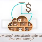 How cloud consultants help save time and money