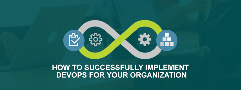 How to Successfully Implement DevOps for your Organization?