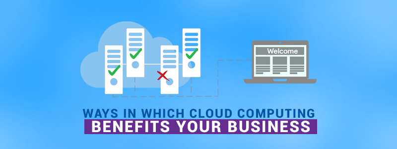 Ways in Which Cloud Computing Benefits Your Business