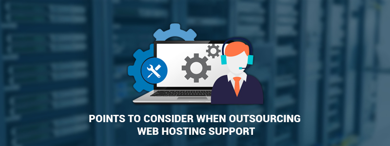 Points to Consider when Outsourcing Web Hosting Support