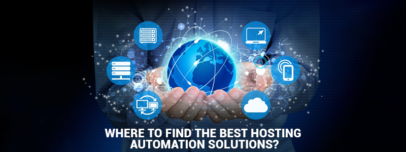 Where to Find the Best Hosting Automation Solutions?