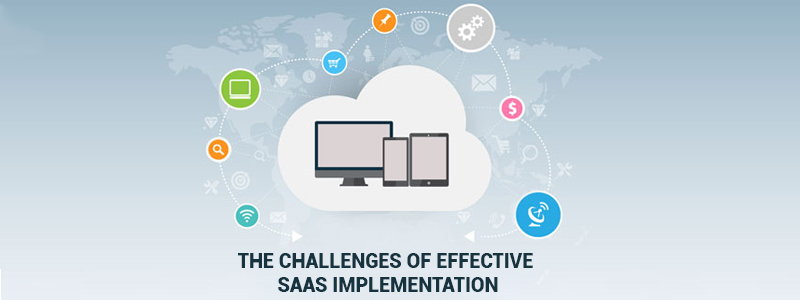 The challenges of effective SaaS implementation & how to overcome them