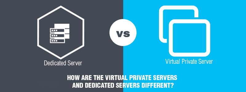 How are the Virtual Private Servers and Dedicated Servers different?