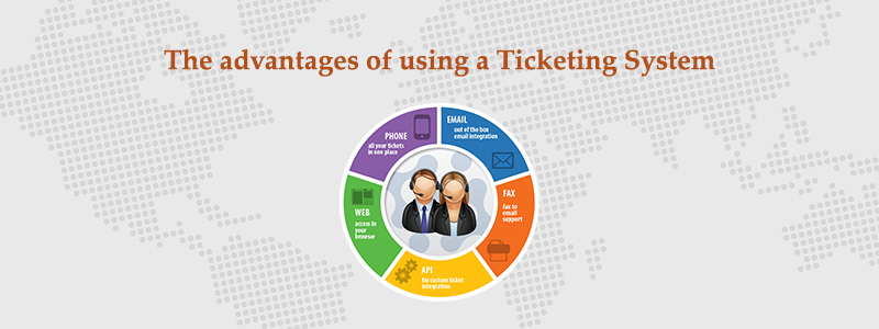 The advantages of using a Ticketing System