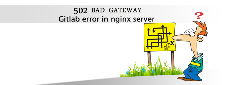 """502 bad gateway"" Gitlab error in nginx server"
