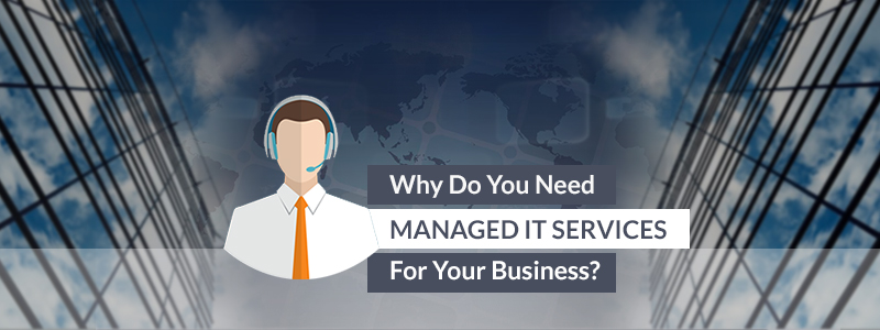 Why do you need Managed IT Services for your Business?