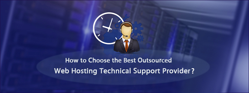 How to Choose the Best Outsourced Web Hosting Technical Support Provider?