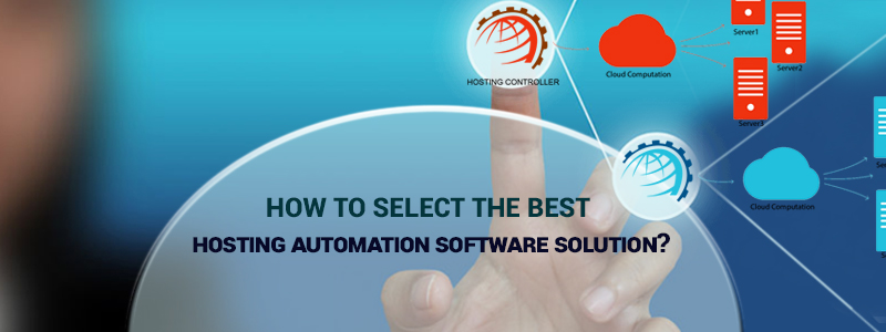How to Select the Best Hosting Automation Software Solution?