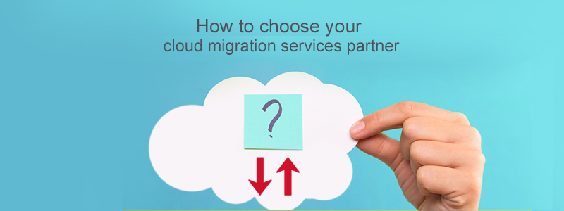 How to Choose your Cloud Migration Services Partner?
