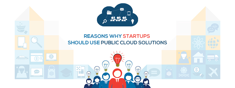 Reasons Why Startups should Use Public Cloud Solutions