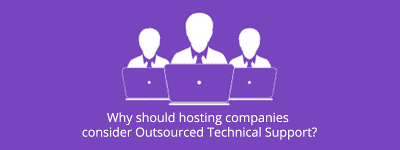 Why should hosting companies consider Outsourced Technical Support?