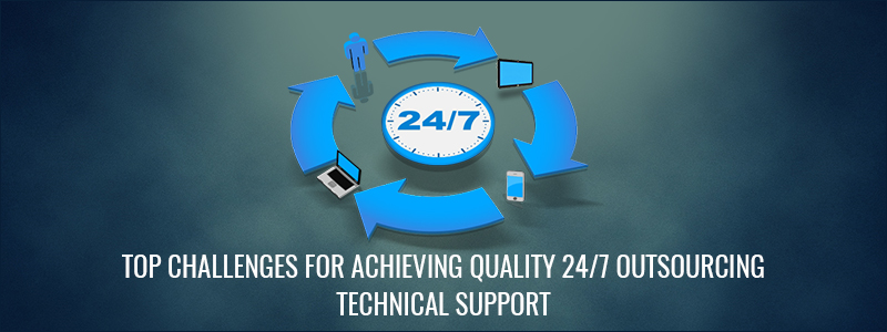 Top Challenges for Achieving Quality 24/7 Outsourcing Technical Support