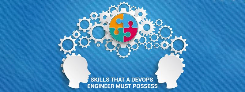 Skills that a DevOps Engineer MUST possess