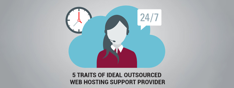 5 Traits of Ideal Outsourced Web Hosting Support Provider