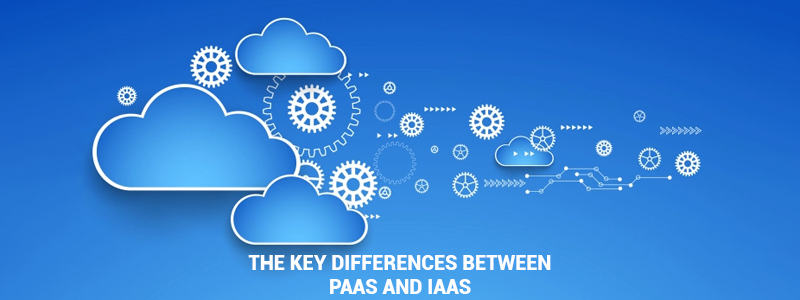 What are the Key Differences between IaaS and PaaS?
