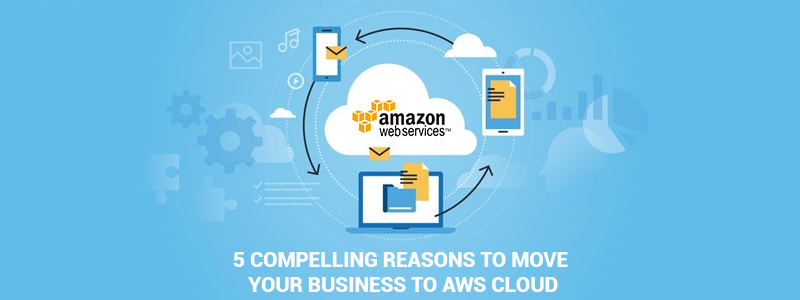 5-Compelling-Reasons-To-Move Your Business To AWS Cloud