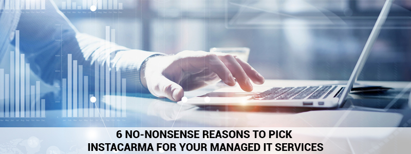 6 No-Nonsense Reasons To Pick Instacarma For Your Managed IT Services